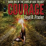Courage: The Lion's of God Trilogy, Volume 1 | Lloyd D. Frazier