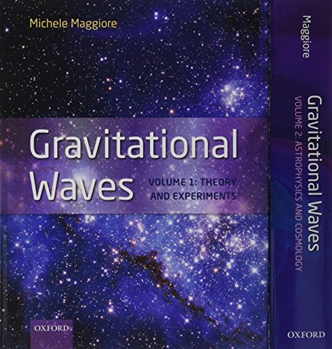 Gravitational Waves, pack: Volumes 1 and 2: Volume 1: Theory and Experiment, Volume 2: Astrophysics and Cosmology (A Modern Introduction To Quantum Field Theory)