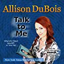Talk to Me: What the Dead Whisper in Your Ear Audiobook by Allison DuBois Narrated by Allison DuBois