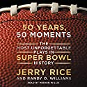 50 Years, 50 Moments Unabridged - The Most Unforgettable Plays in Super Bowl History Audiobook by Jerry Rice, Randy Williams Narrated by Mirron Willis