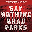 Say Nothing: A Novel Audiobook by Brad Parks Narrated by George Newbern
