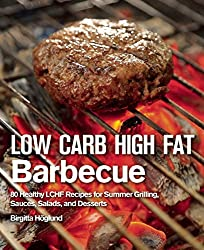 Low Carb High Fat Barbecue: 80 Healthy LCHF Recipes for Summer Grilling, Sauces, Salads, and Desserts