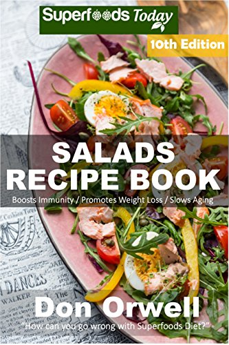 Salads Recipe Book: Over 175 Quick & Easy Gluten Free Low Cholesterol Whole Foods Recipes full of Antioxidants & Phytochemicals (Salads Recipes Book 10) by Don Orwell