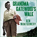 Grandma Gatewood's Walk: The Inspiring Story of the Woman Who Saved the Appalachian Trail | Ben Montgomery