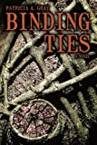Binding Ties, Patricia A. Gray, 1440184372