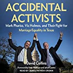Accidental Activists: Mark Phariss, Vic Holmes, and Their Fight for Marriage Equality in Texas   David Collins,Evan Wolfson,Julian Castro