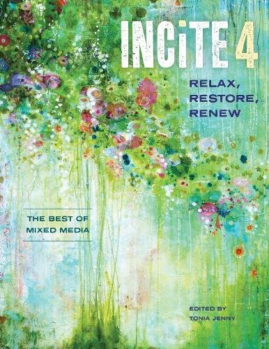 Incite 4: Relax Restore Renew (Incite: The Best Of Mixed Media)