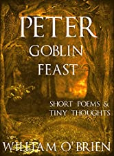 Peter - Goblin Feast (Peter: A Darkened Fairytale, Vol 7): Short Poems & Tiny Thoughts