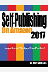 Self-Publishing on Amazon 2017: No publisher? No Agent?  No Problem! Paperback