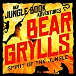 Spirit of the Jungle: The Jungle Book: New Adventures, Book 1 | Bear Grylls