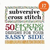 Subversive Cross Stitch : 50 Designs for Your Sassy Side