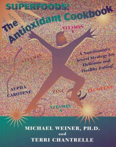 The Antioxidant Cookbook: A Nutritionists Secret Strategy Michael Weiner