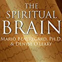 The Spiritual Brain: A Neuroscientist's Case for the Existence of the Soul Audiobook by Mario Beauregard, Denyse O'Leary Narrated by Patrick Lawlor