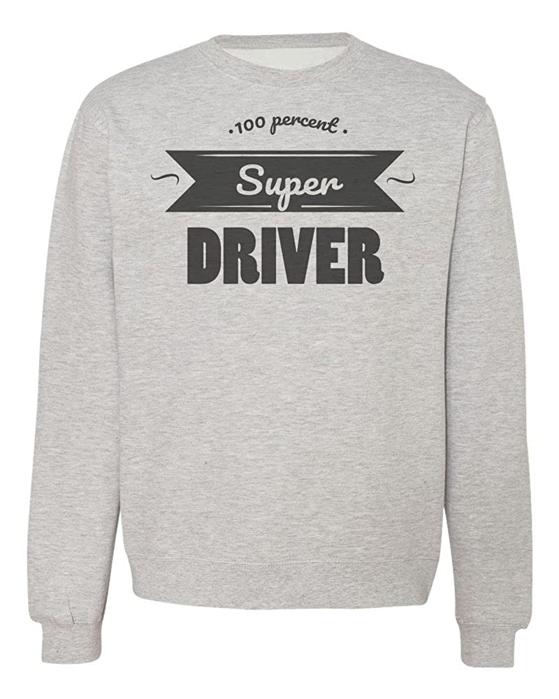 IDcommerce 100 Percent Super Driver Mens Womens Unisex Sweatshirt