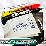 Positive Thinking Express: Know How to Think Positive No Matter What: KnowIt Express | KnowIt Express,Elodie Laurent