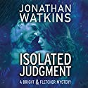 Isolated Judgment Audiobook by Jonathan Watkins Narrated by Carrington MacDuffie