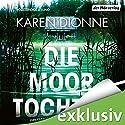 Die Moortochter Hörbuch von Karen Dionne Gesprochen von: Julia Nachtmann