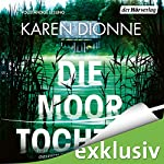 Die Moortochter | Karen Dionne