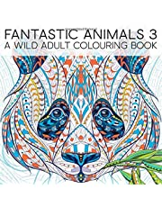 Fantastic Animals 3: A Wild Adult Colouring Book
