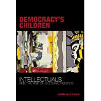 Democracy's Children: Intellectuals and the Rise of Cultural Politics
