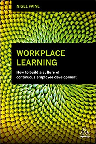 Workplace Learning: How to Build a Culture of Continuous Employee Development by Nigel Paine