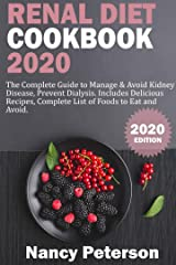 RENAL DIET COOKBOOK 2020: The Complete Guide to Manage & Avoid Kidney Disease, Prevent Dialysis. Includes Delicious Recipes, Complete List of Foods to Eat and Avoid Kindle Edition