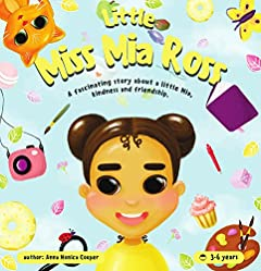 Little Miss Mia Ross: The kind and interesting story of how a little girl was trying to save a little cat in the yard. A book for young girls and boys about friendship
