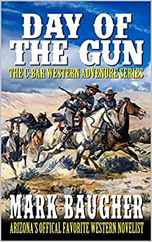 Day of the Gun: A Western Adventure: The C-Bar Ranch Western Adventure Series Books 1-3 (The C-Bar Ranch Western Adventure Series Book Series 4) by [Baugher, Mark, Hanlon, Robert, Winkle, C. Wayne, Watts, David Watts]