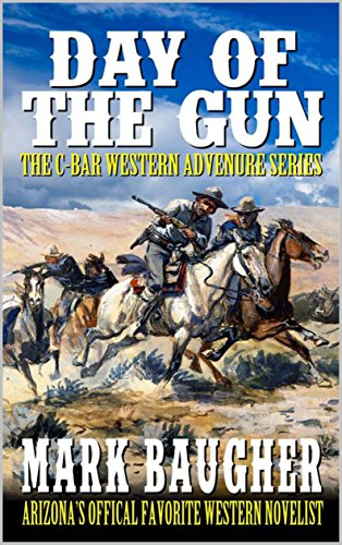 Day of the Gun: A Western Adventure: The C-Bar Ranch Western Adventure Series Books 1 - 3 (The C-Bar Ranch Western Adventure Series Book Series 4)