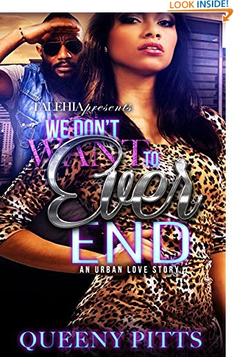 We Don't Want To Ever End: An Urban Love Story Queeny Pitts