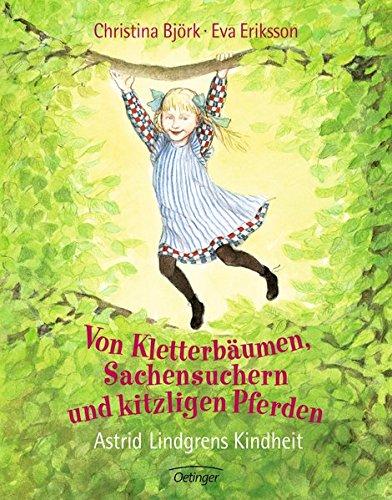 Von Kletterbäumen, Sachensuchern und kitzligen Pferden: Astrid Lindgrens Kindheit