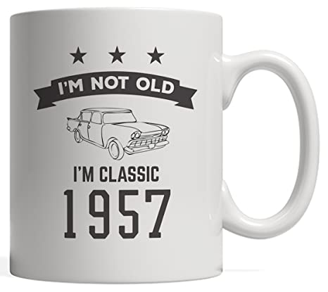 Amazon.com: I m Not Old I m un clásico 1957 taza de Bday ...