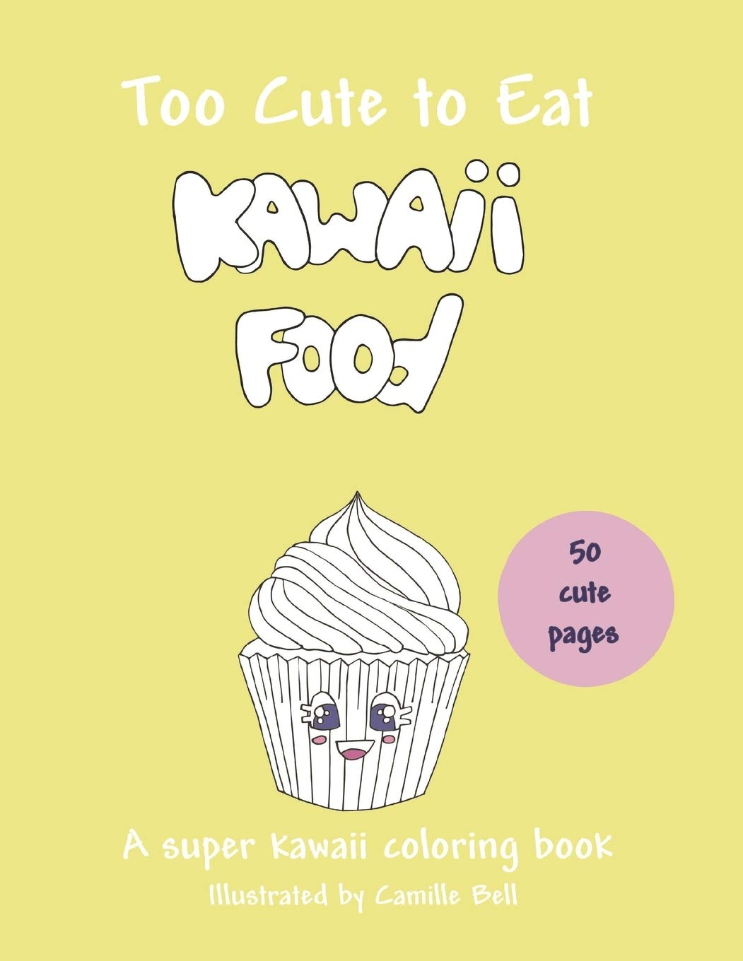 Amazon Com Too Cute To Eat Kawaii Food A Super Kawaii Coloring Book 50 Cute Pictures A Food Coloring Book Suitable For All Ages 9781689977241 Bell Camille Books