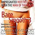 Bare Smooth 3: Impregnated Her First Time with the Man of the House | Janessa Davenport