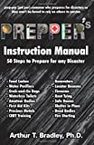 Prepper's Instruction Manual: 50 Steps to Prepare for Any Disaster, Arthur Bradley, 1477663398
