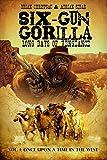 Six-Gun Gorilla: Long Days of Vengeance: Vol. 1
