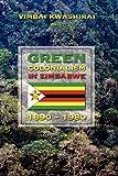 Green Colonialism in Zimbabwe, 1890-1980, Vimbai Chaumba Kwashirai, 1604976454