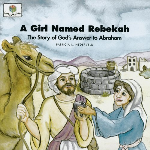 A Girl Named Rebekah: The Story of God's Answer to Abraham (God Loves Me) (God Loves Me Storybooks)