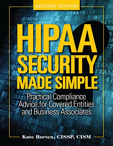 HIPAA Security Made Simple, Second Edition: Practical Compliance Advice for Covered Entities and Business Associates (Omnibus Rule Update)