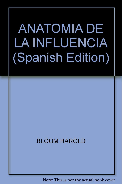 ANATOMIA DE LA INFLUENCIA (Spanish Edition): HAROLD BLOOM ...