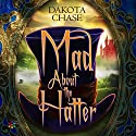Mad About the Hatter Audiobook by Dakota Chase Narrated by Joel Froomkin