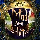 Mad About the Hatter Hörbuch von Dakota Chase Gesprochen von: Joel Froomkin
