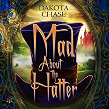 Mad About the Hatter | Livre audio Auteur(s) : Dakota Chase Narrateur(s) : Joel Froomkin