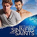 Between Sinners and Saints Audiobook by Marie Sexton Narrated by John Solo