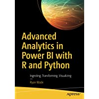 Advanced Analytics in Power BI with R and Python: Ingesting, Transforming, Visualizing