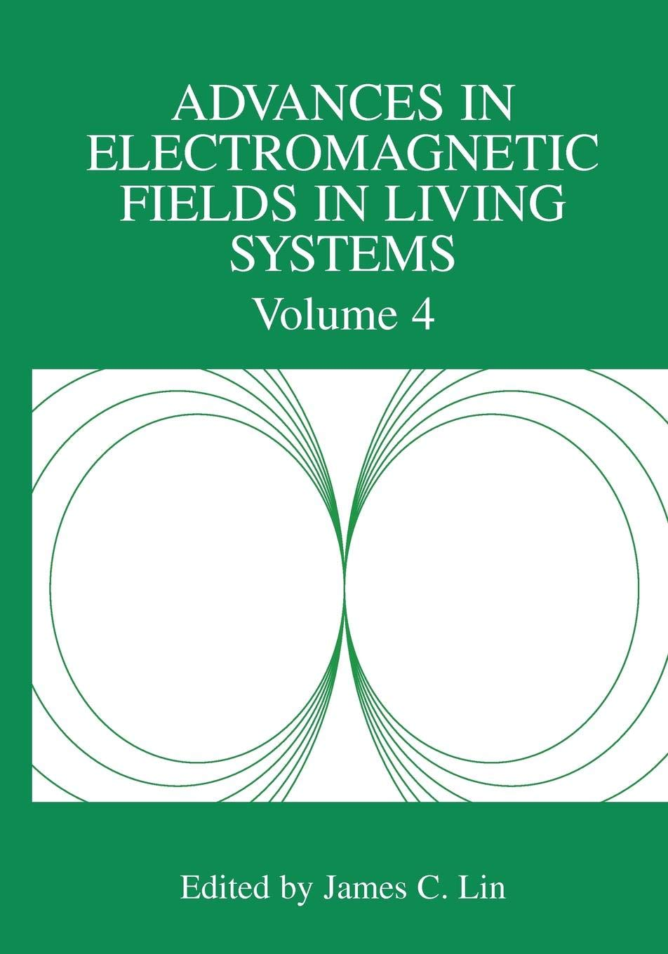 Advances in Electromagnetic Fields in Living Systems: Volume 4:  Amazon.co.uk: James C. Lin: 9781441936783: Books