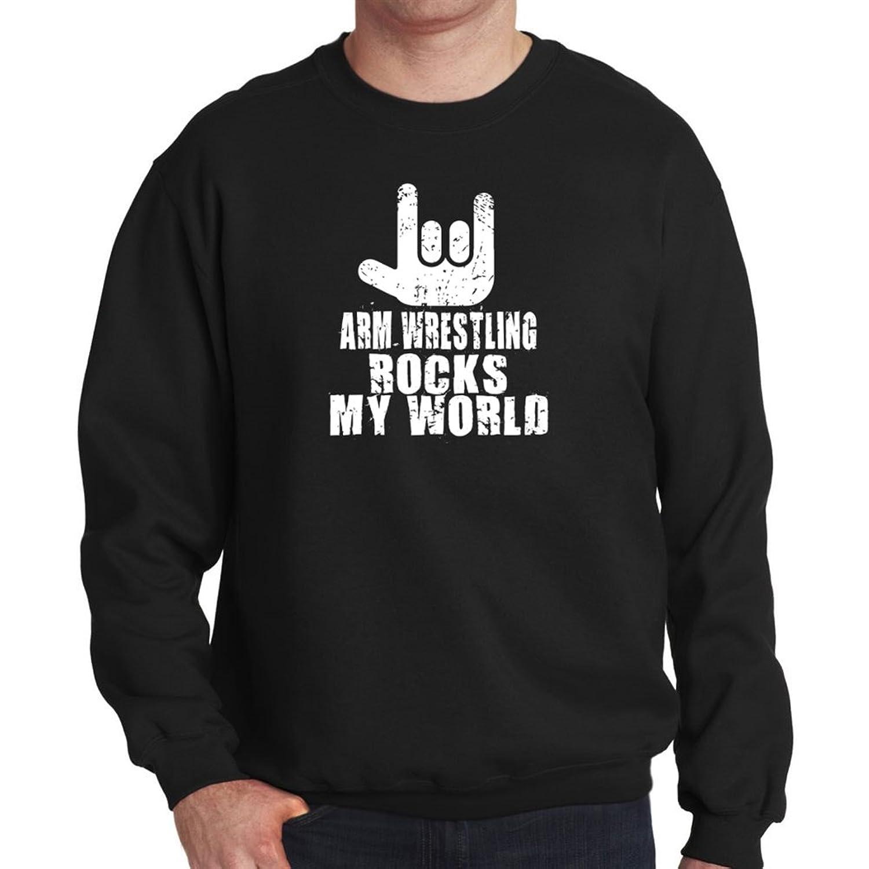 Arm Wrestling ROCKS MY WORLD Sweatshirt