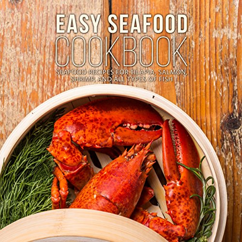 Easy Seafood Cookbook: Seafood Recipes for Tilapia, Salmon, Shrimp, and All Types of Fish by BookSumo Press