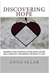 Discovering Hope: Sharing the Journey of Healing After Miscarriage, Stillbirth, or Infant Loss Kindle Edition