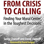 From Crisis to Calling: Finding Your Moral Center in the Toughest Decisions | Sasha Chanoff,David Chanoff